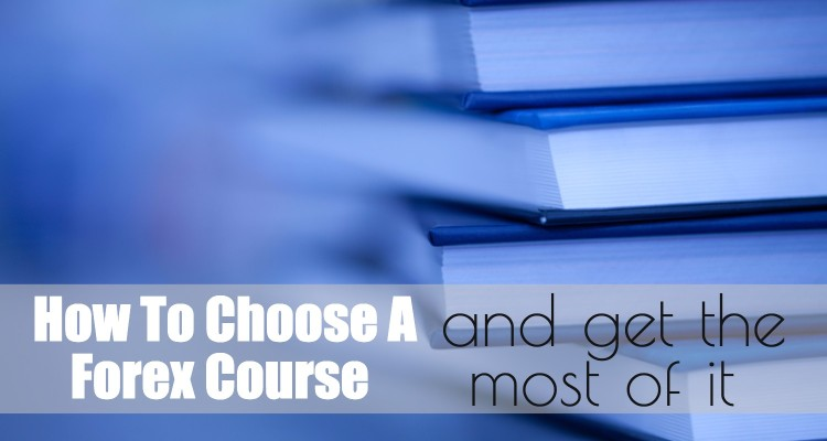 How To Choose A Forex Course And Get The Most Of It