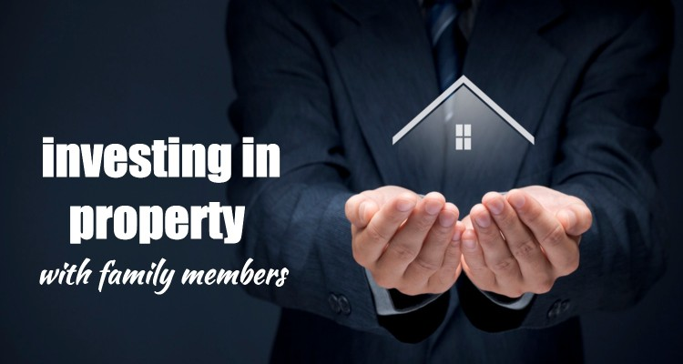 Investing in Property with Family Members
