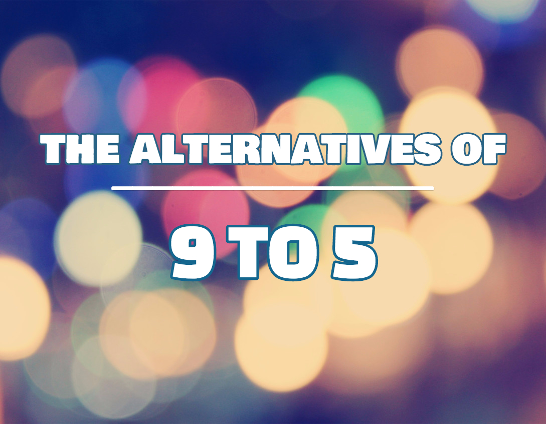 The alternative of 9 to 5