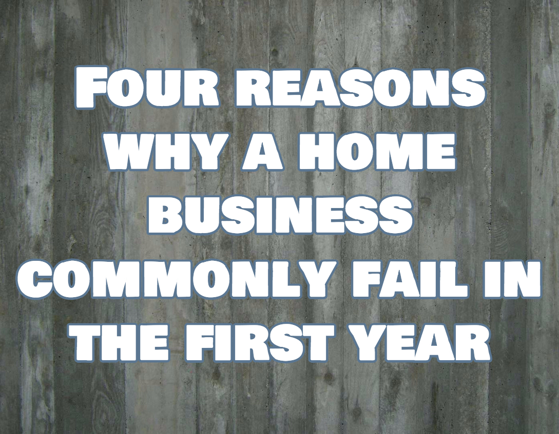 Four reasons why a home business commonly fail in the first year