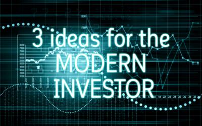 3 Ideas for the Modern Investor